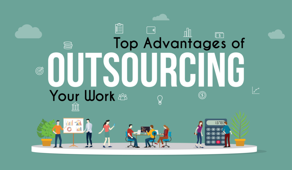 Top Advantages of Outsourcing Your Work